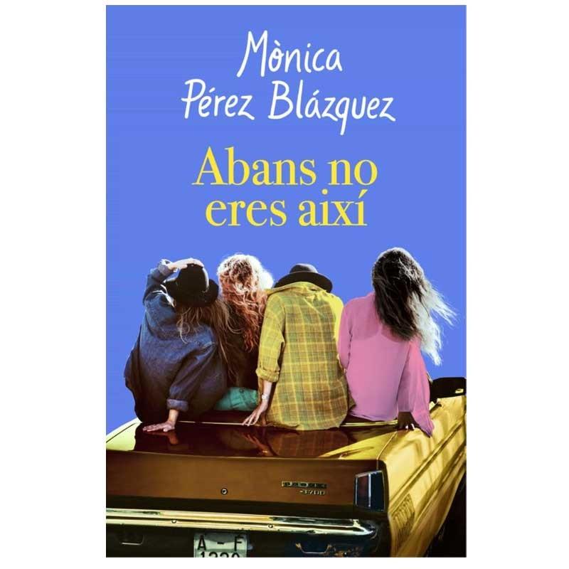 llibre ABANS NO ERES AIXI. Mónica Pérez Blázquez. 9788417627201